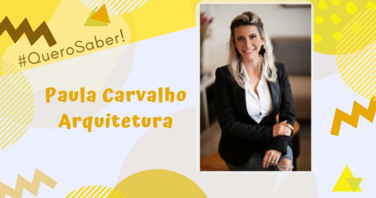#QUEROSABER! PAULA CARVALHO ARQUITETURA